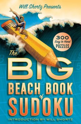 Will Shortz Presents The Big Beach Book of Sudoku: 300 Easy to Hard Puzzles