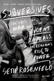 Book Cover Image. Title: Subversives:  The FBI's War on Student Radicals, and Reagan's Rise to Power, Author: Seth Rosenfeld