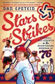Book Cover Image. Title: Stars and Strikes:  Baseball and America in the Bicentennial Summer of '76, Author: Dan Epstein