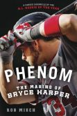 Book Cover Image. Title: Phenom:  The Making of Bryce Harper, Author: Rob Miech