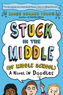 Stuck in the Middle (of Middle School): A Novel in Doodles