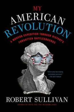 My American Revolution: A Modern Expedition Through History's Forgotten Battlegrounds