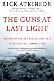Book Cover Image. Title: The Guns at Last Light:  The War in Western Europe, 1944-1945, Author: Rick Atkinson