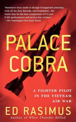 Palace Cobra: A Fighter Pilot in the Vietnam Air War