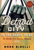 Book Cover Image. Title: Detroit City Is the Place to Be:  The Afterlife of an American Metropolis, Author: Mark Binelli