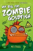 Book Cover Image. Title: My Big Fat Zombie Goldfish, Author: Mo O'Hara