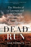 Book Cover Image. Title: Dead Run:  The Murder of a Lawman and the Greatest Manhunt of the Modern American West, Author: Dan Schultz