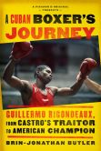 Book Cover Image. Title: A Cuban Boxer's Journey:  Guillermo Rigondeaux, from Castro's Traitor to American Champion, Author: Brin-Jonathan Butler