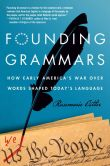 Book Cover Image. Title: Founding Grammars:  How Early America's War Over Words Shaped Today's Language, Author: Rosemarie Ostler