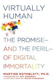 Book Cover Image. Title: Virtually Human:  The Promise---and the Peril---of Digital Immortality, Author: Martine Rothblatt