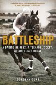 Book Cover Image. Title: Battleship:  A Daring Heiress, a Teenage Jockey, and America's Horse, Author: Dorothy Ours