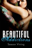 Book Cover Image. Title: Beautiful Addictions, Author: Season Vining