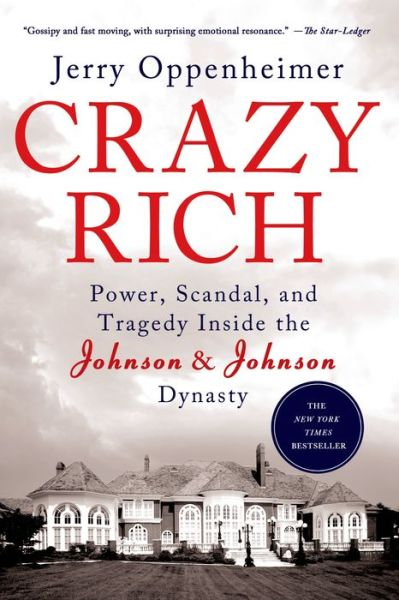Download new books for free Crazy Rich: Power, Scandal, and Tragedy Inside the Johnson & Johnson Dynasty by Jerry Oppenheimer