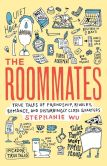 Book Cover Image. Title: The Roommates:  True Tales of Friendship, Rivalry, Romance, and Disturbingly Close Quarters, Author: Stephanie Wu