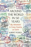 Book Cover Image. Title: Around the World in 50 Years:  My Adventure to Every Country on Earth, Author: Albert Podell