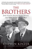 Book Cover Image. Title: The Brothers:  John Foster Dulles, Allen Dulles, and Their Secret World War, Author: Stephen Kinzer