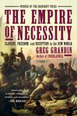 Book Cover Image. Title: The Empire of Necessity:  Slavery, Freedom, and Deception in the New World, Author: Greg Grandin