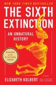 Book Cover Image. Title: The Sixth Extinction:  An Unnatural History, Author: Elizabeth  Kolbert