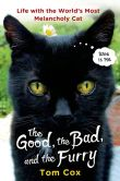 Book Cover Image. Title: The Good, the Bad and the Furry:  Life with the World's Most Melancholy Cat, Author: Tom Cox