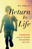 Book Cover Image. Title: Return to Life:  Extraordinary Cases of Children Who Remember Past Lives, Author: Jim B. Tucker