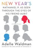 Book Cover Image. Title: New Year's:  Nathaniel P. as Seen Through the Eyes of His Friend Aurit, Author: Adelle Waldman