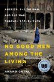 Book Cover Image. Title: No Good Men Among the Living:  America, the Taliban, and the War through Afghan Eyes, Author: Anand Gopal