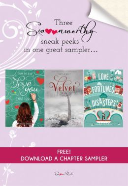 How to Say I Love You Out Loud, Velvet, and Love Fortunes and Other Disasters Chapter Sampler: Swoon Reads Spring 2015