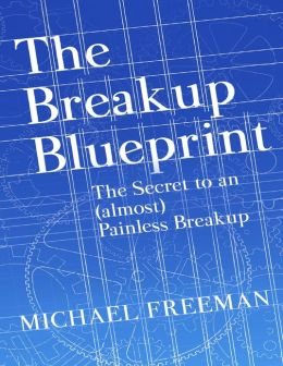 The Breakup Blueprint: The Secrets to an (Almost) Painless Breakup