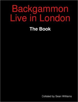 Backgammon Live in London: The Book