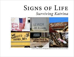 Signs of Life: Surviving Katrina - Series of Post-Katrina Photographs Edited by Eric Harvey Brown & Lori Baker