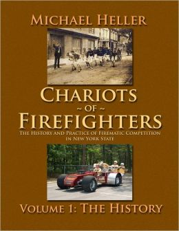 Chariots of Firefighters: Volume 1: The History, The History and Practice of Firematic Competition in New York State