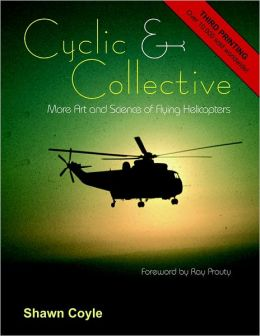 Cyclic & Collective: More Art and Science of Flying Helicopters
