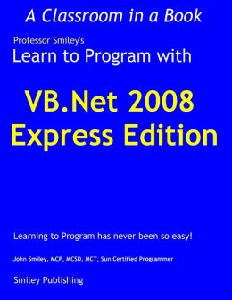 Professor Smiley's Learn to Program With VB.Net 2008 Express Edition