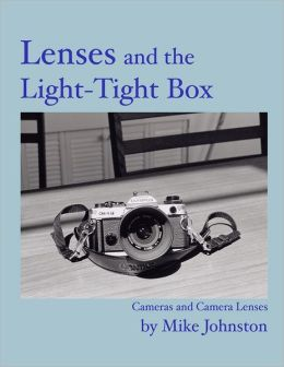 Lenses and the Light-Tight Box: Cameras and Camera Lenses