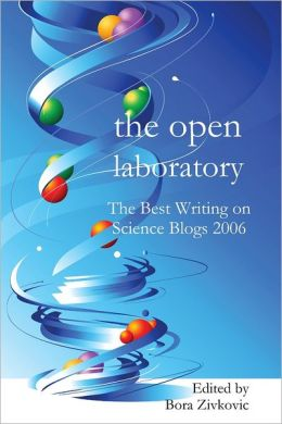 The Open Laboratory: The Best Writing on Science Blogs 2006