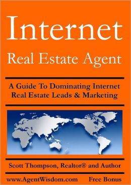 Internet Real Estate Agent: A Guide to Dominating Internet Real Estate Leads & Marketing