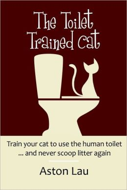 The Toilet Trained Cat: Train Your Cat to Use the Human Toliet...and Never Scoop Litter Again