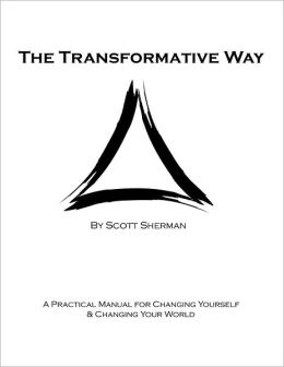 The Transformative Way: A Practical Manual for Changing Yourself & Changing Your World
