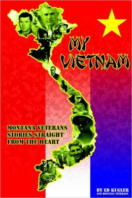 My Vietnam: Montana Veterans Stories Straight from the Heart