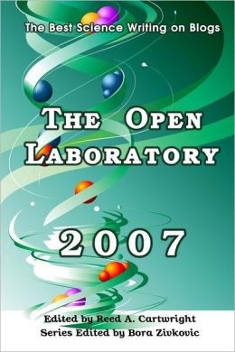 The Open Laboratory: 2007: The Best Science Writing on Blogs