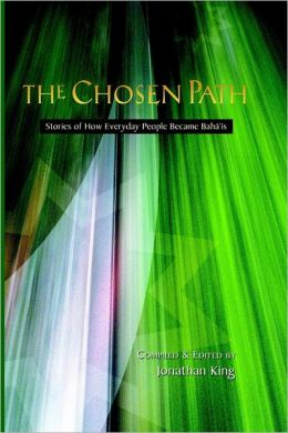 The Chosen Path: Stories of How Everyday People Became Baha'i's