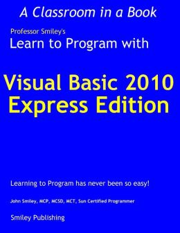 Learn to Program with Visual Basic 2010 Express Edition: A Classroom in a Book
