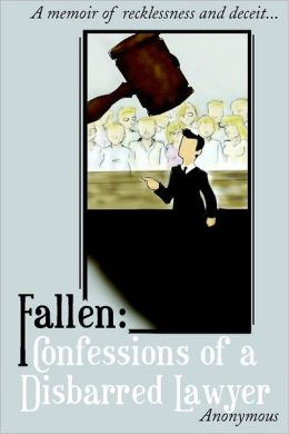 Fallen: Confessions of A Disbarred Lawyer