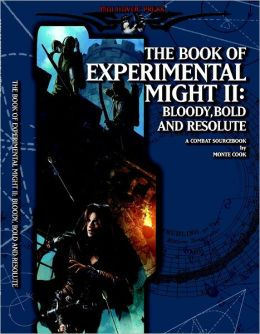 The Book of Experimental Might II: Bloody, Bold, and Resolute - A Combat Sourcebook