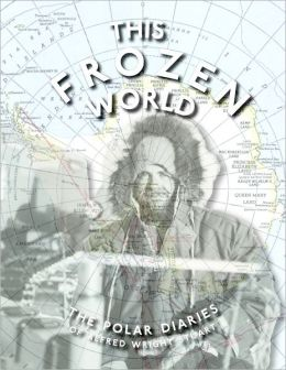This Frozen World: The Polar Diaries Of Alfred Wright Stuart