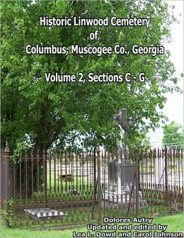 Historic Linwood Cemetery of Columbus, Muscogee Co., Georgia: Volume 2, Sections C-G