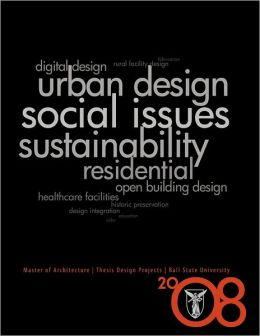 Masters of Architecture : Thesis Design Projects 2008