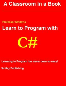 Learn to Program With C#: 3rd Printing