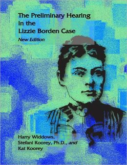 The Preliminary Hearing in the Lizzie Borden Case: New Edition