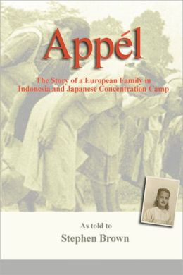 Appel: The Story of a European Family in Indonesia and Japanese Concentration Camp